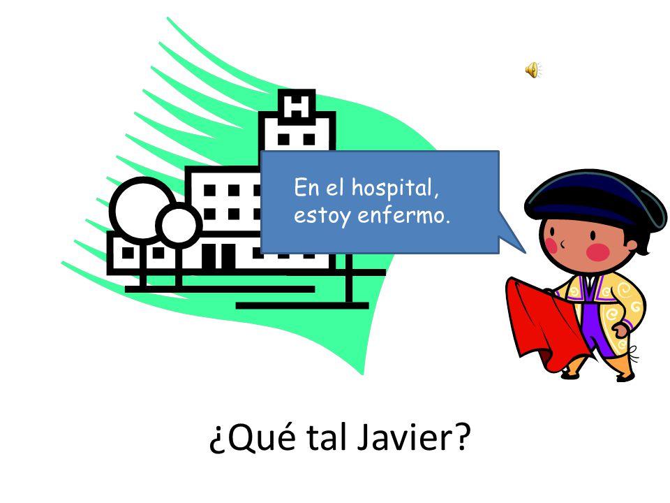 ¿Qué tal Javier En mi escuela, estoy así así.