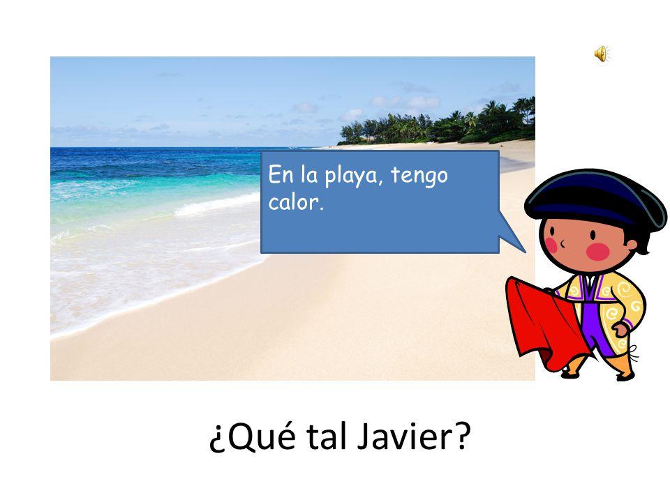 ¿Qué tal Javier Después de jugar al fútbol, tengo sed.