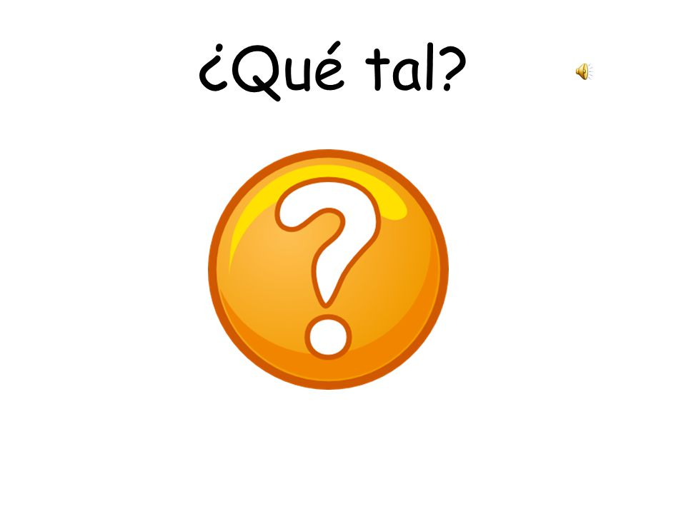 Vocabulary 2.Feelings ¿Qué tal?How are you.