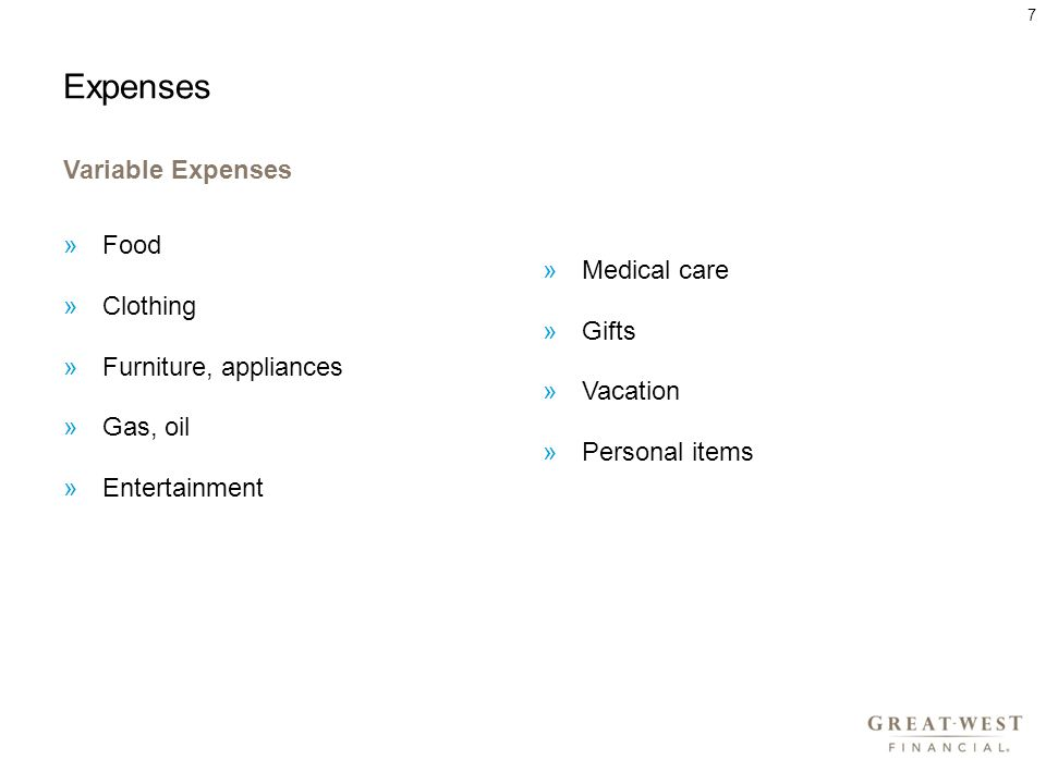 Expenses Variable Expenses »Food »Clothing »Furniture, appliances »Gas, oil »Entertainment »Medical care »Gifts »Vacation »Personal items 7