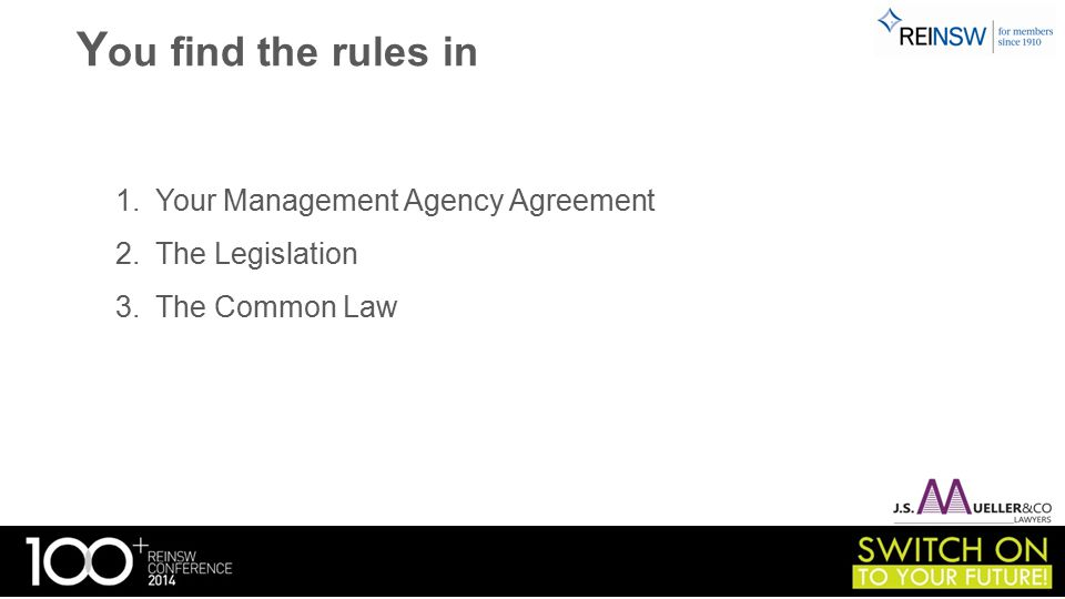 Y ou find the rules in 1.Your Management Agency Agreement 2.The Legislation 3.The Common Law