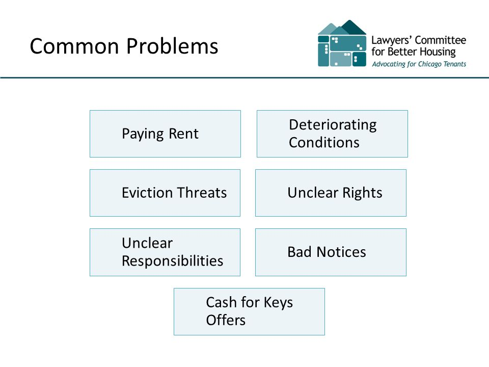 Common Problems Paying Rent Deteriorating Conditions Eviction ThreatsUnclear Rights Unclear Responsibilities Bad Notices Cash for Keys Offers