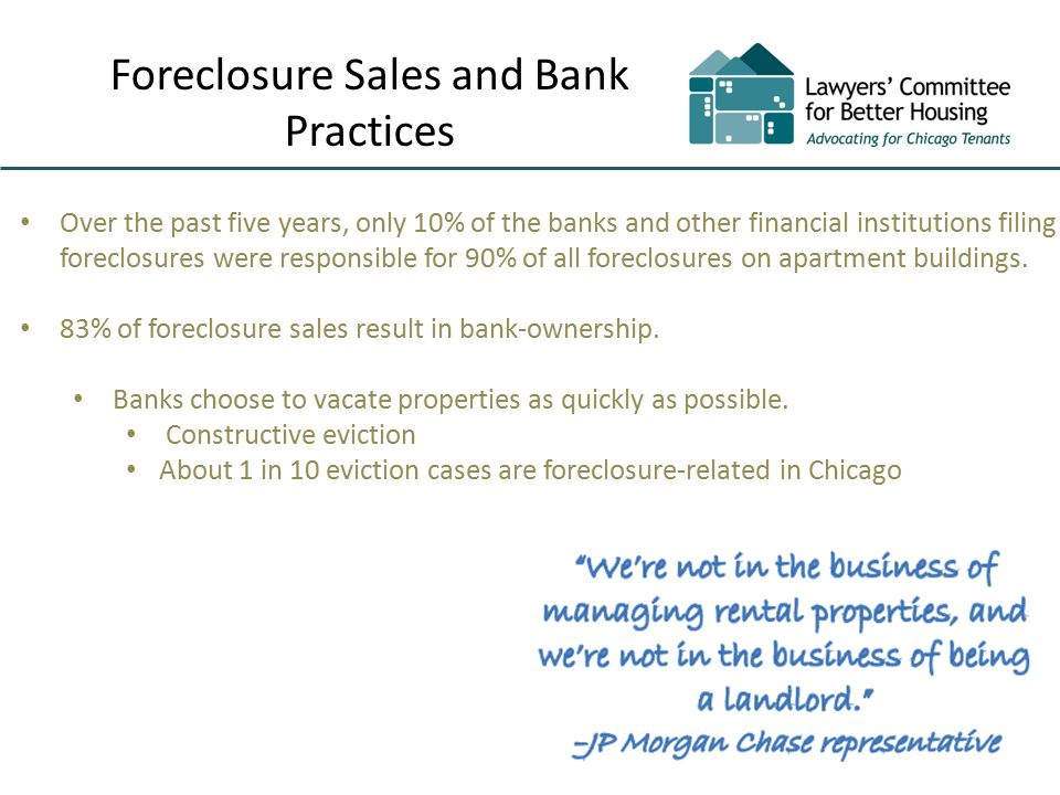 Foreclosure Sales and Bank Practices Over the past five years, only 10% of the banks and other financial institutions filing foreclosures were responsible for 90% of all foreclosures on apartment buildings.