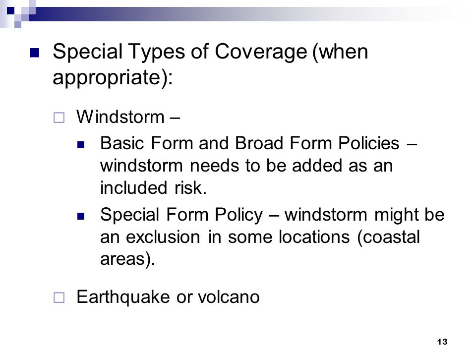 Special Types of Coverage (when appropriate):  Windstorm – Basic Form and Broad Form Policies – windstorm needs to be added as an included risk.