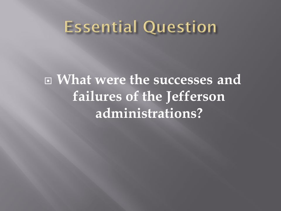  What were the successes and failures of the Jefferson administrations?