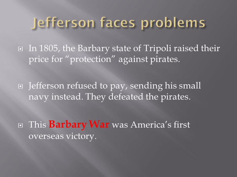 """ In 1805, the Barbary state of Tripoli raised their price for """"protection"""" against pirates.  Jefferson refused to pay, sending his small navy instea"""