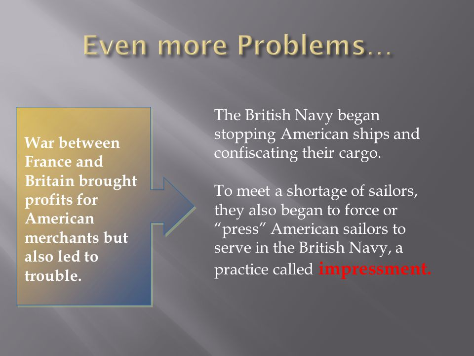 War between France and Britain brought profits for American merchants but also led to trouble. The British Navy began stopping American ships and conf