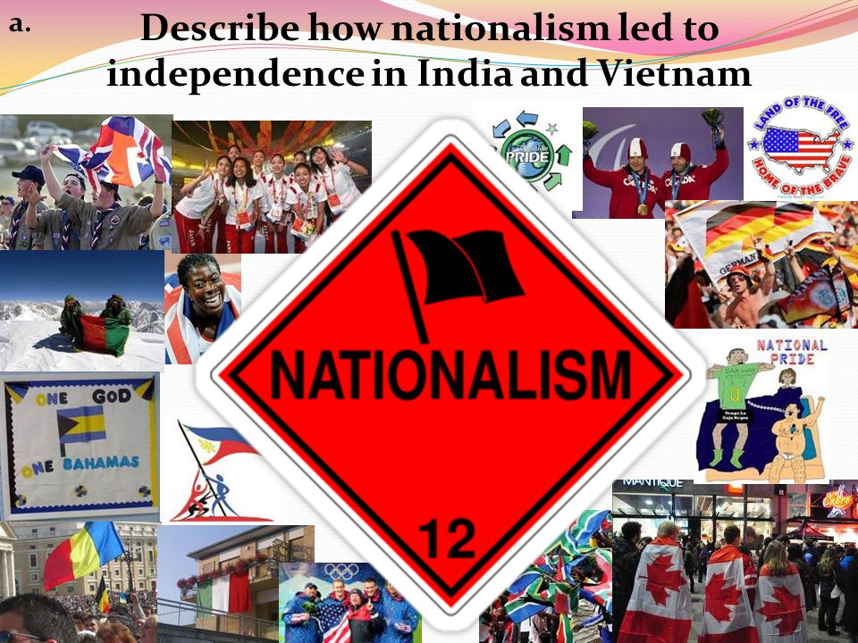 Describe how nationalism led to independence in India and Vietnam a.
