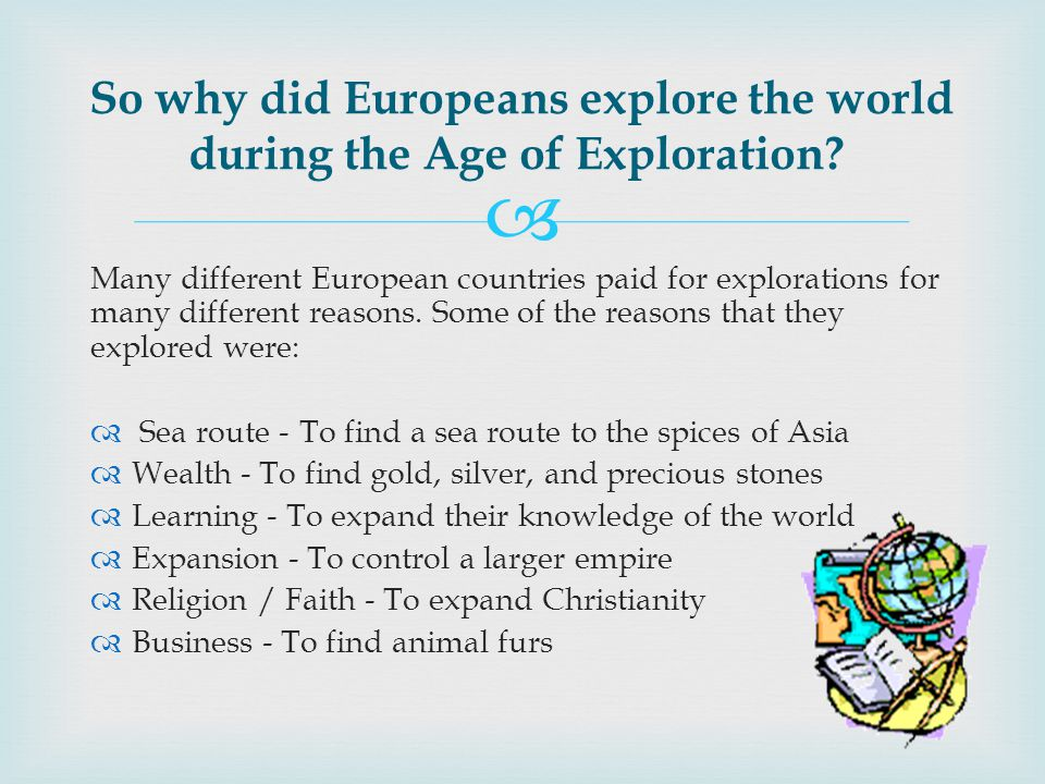  Many different European countries paid for explorations for many different reasons.