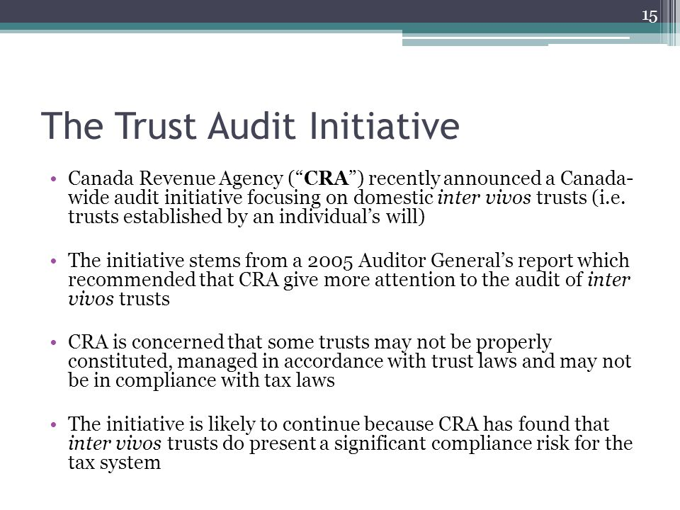 The Trust Audit Initiative Canada Revenue Agency ( CRA ) recently announced a Canada- wide audit initiative focusing on domestic inter vivos trusts (i.e.