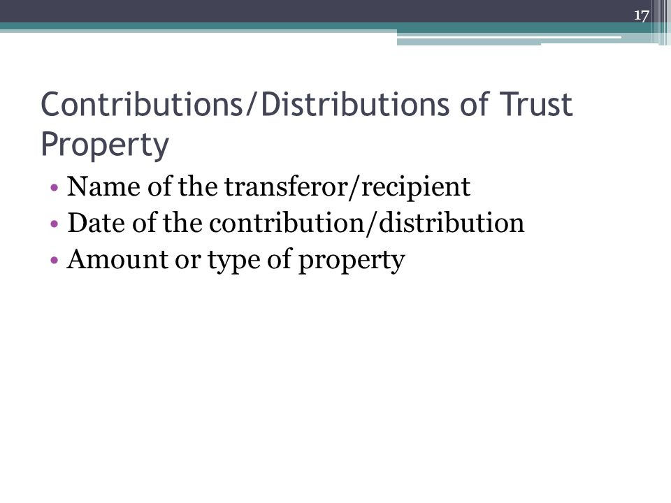 Contributions/Distributions of Trust Property Name of the transferor/recipient Date of the contribution/distribution Amount or type of property 17