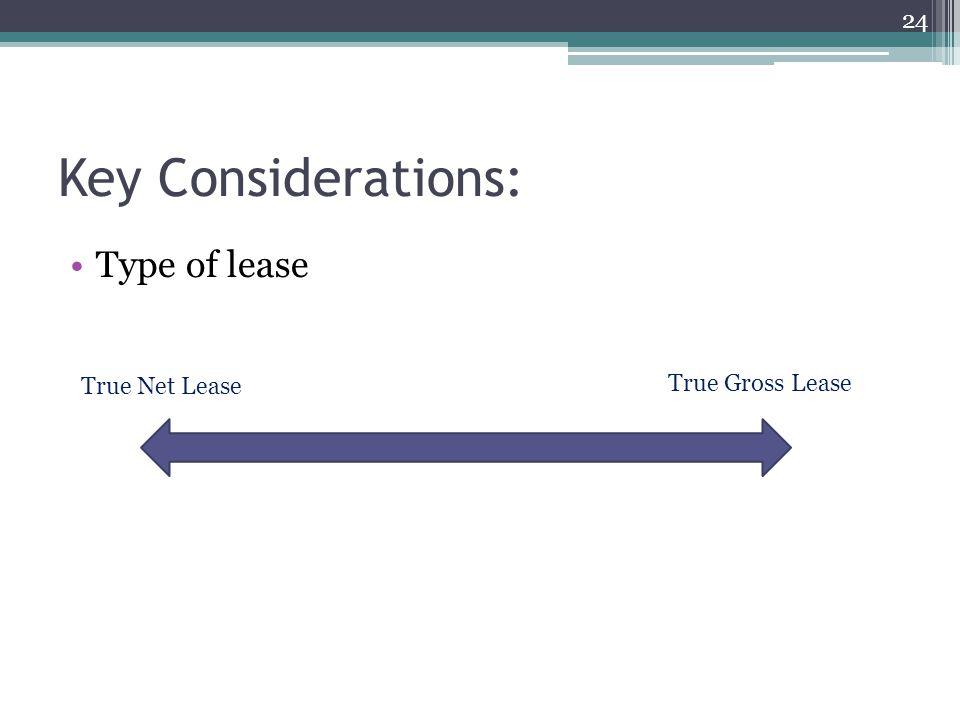 Key Considerations: Type of lease 24 True Net Lease True Gross Lease
