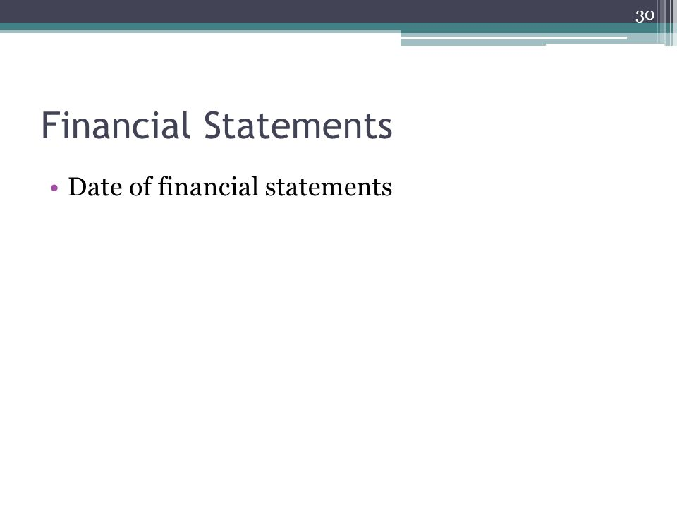Financial Statements Date of financial statements 30