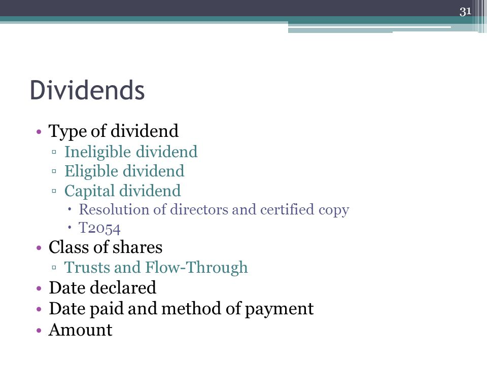 Dividends Type of dividend ▫Ineligible dividend ▫Eligible dividend ▫Capital dividend  Resolution of directors and certified copy  T2054 Class of shares ▫Trusts and Flow-Through Date declared Date paid and method of payment Amount 31