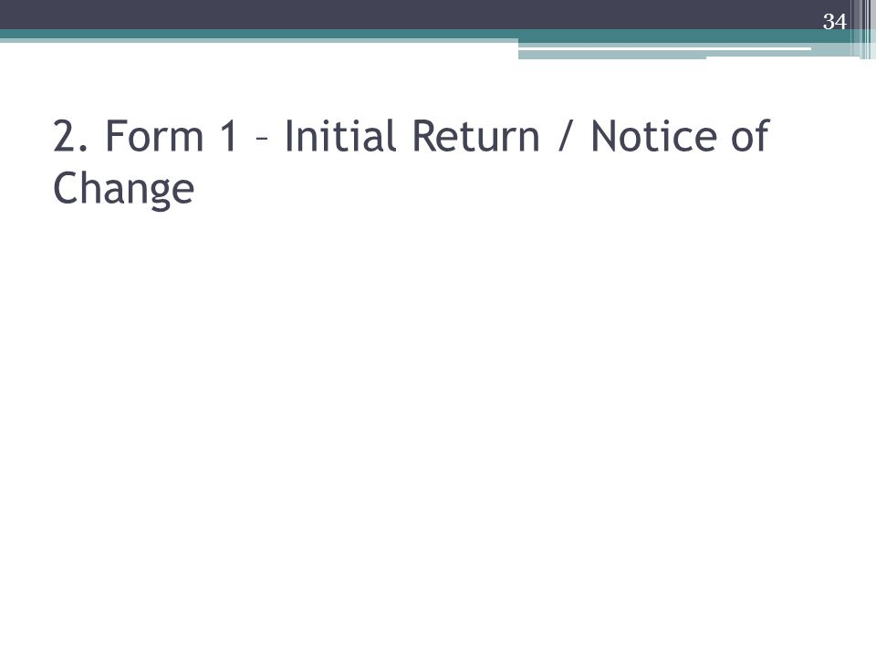 2. Form 1 – Initial Return / Notice of Change 34