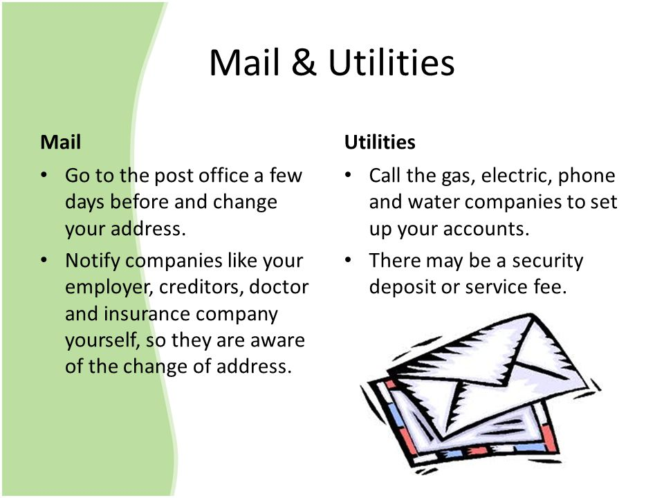 Mail & Utilities Mail Go to the post office a few days before and change your address.