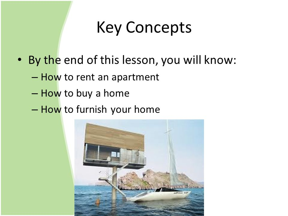 Key Concepts By the end of this lesson, you will know: – How to rent an apartment – How to buy a home – How to furnish your home