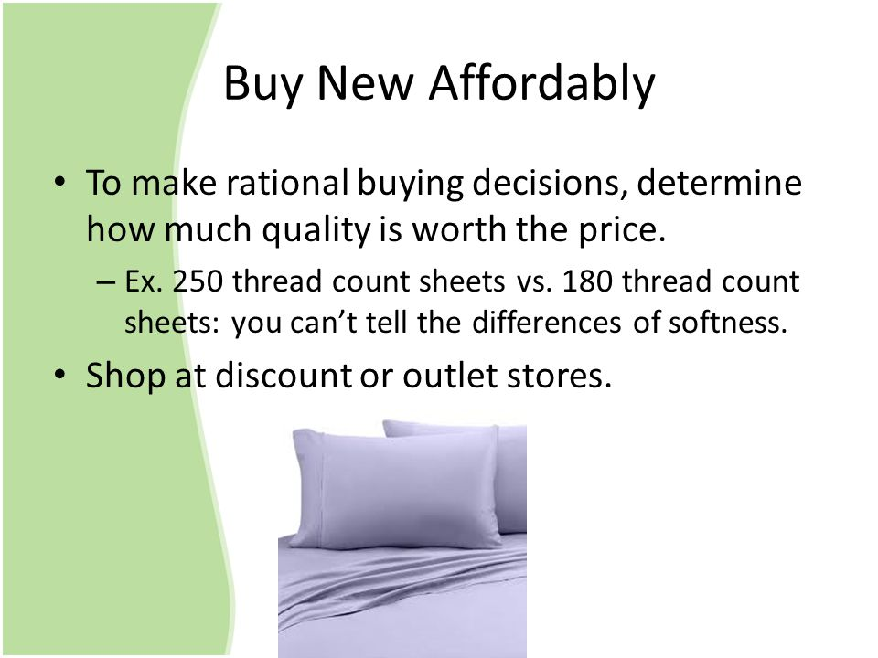 Buy New Affordably To make rational buying decisions, determine how much quality is worth the price. –E–Ex. 250 thread count sheets vs. 180 thread cou