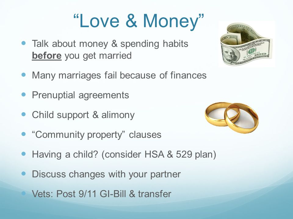 Love & Money Talk about money & spending habits before you get married Many marriages fail because of finances Prenuptial agreements Child support & alimony Community property clauses Having a child.