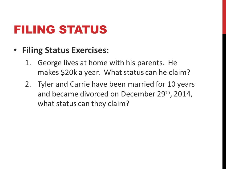 FILING STATUS Filing Status Exercises: 1.George lives at home with his parents.