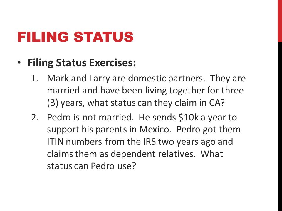 FILING STATUS Filing Status Exercises: 1.Mark and Larry are domestic partners.