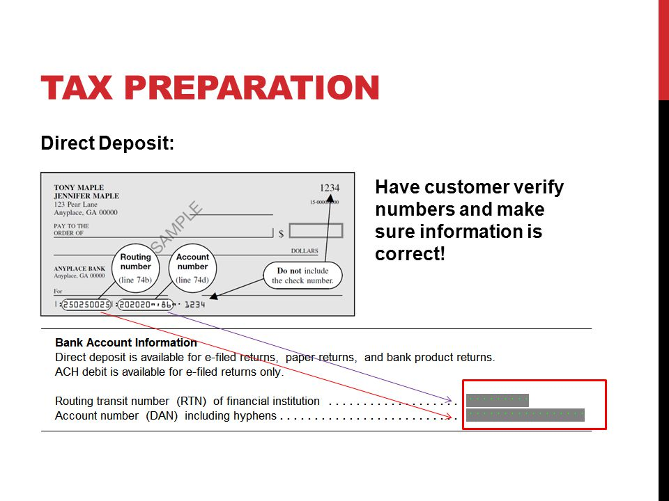 TAX PREPARATION Direct Deposit: Have customer verify numbers and make sure information is correct!