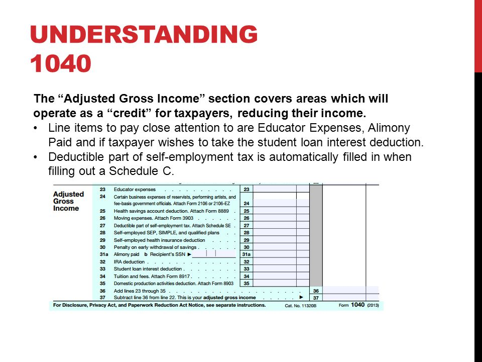 UNDERSTANDING 1040 The Adjusted Gross Income section covers areas which will operate as a credit for taxpayers, reducing their income.