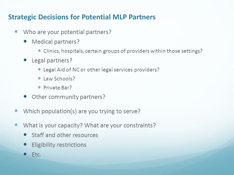Strategic Decisions for Potential MLP Partners Who are your potential partners.