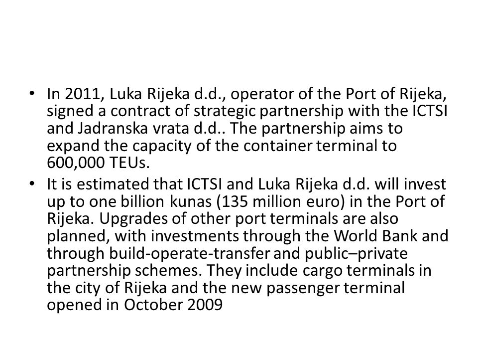 In 2011, Luka Rijeka d.d., operator of the Port of Rijeka, signed a contract of strategic partnership with the ICTSI and Jadranska vrata d.d..