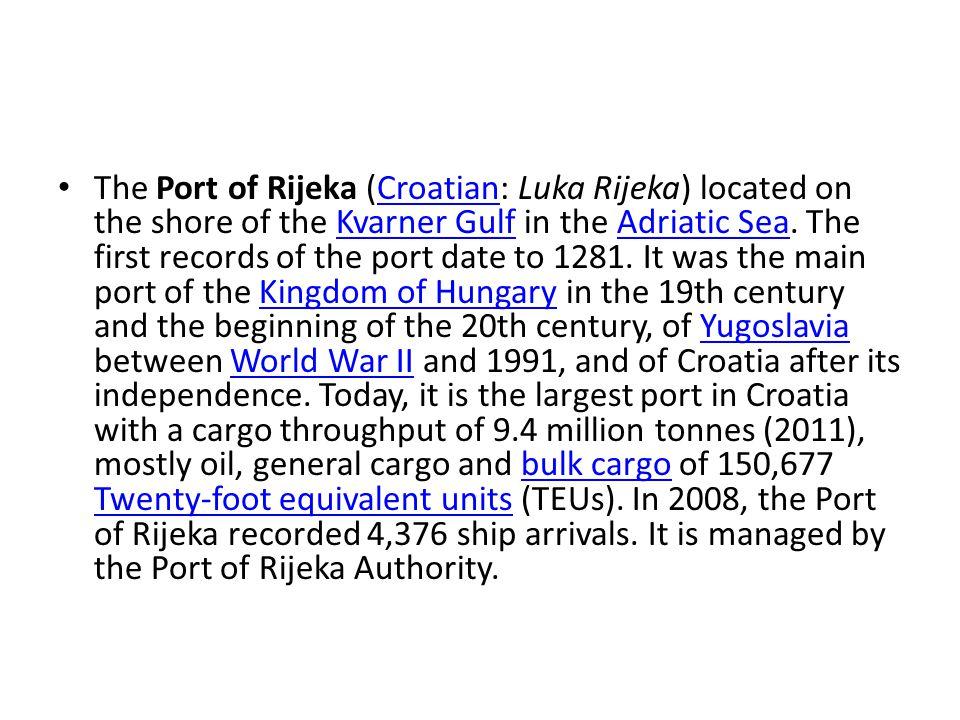 The Port of Rijeka (Croatian: Luka Rijeka) located on the shore of the Kvarner Gulf in the Adriatic Sea.