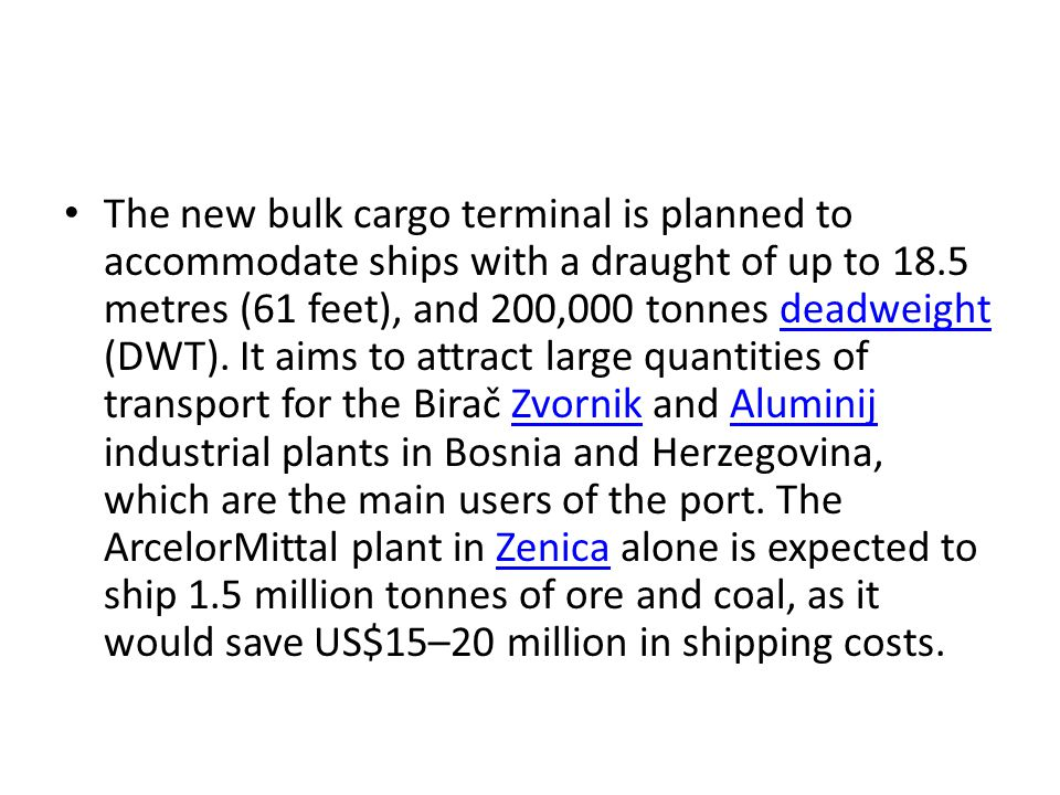The new bulk cargo terminal is planned to accommodate ships with a draught of up to 18.5 metres (61 feet), and 200,000 tonnes deadweight (DWT).