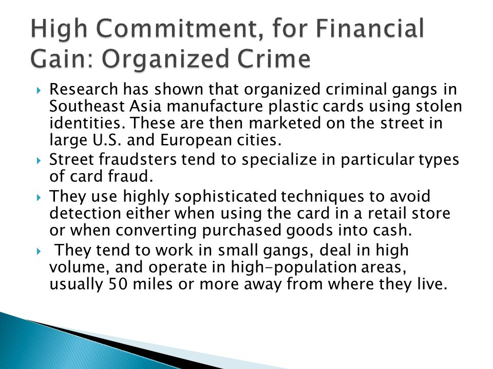  Research has shown that organized criminal gangs in Southeast Asia manufacture plastic cards using stolen identities.