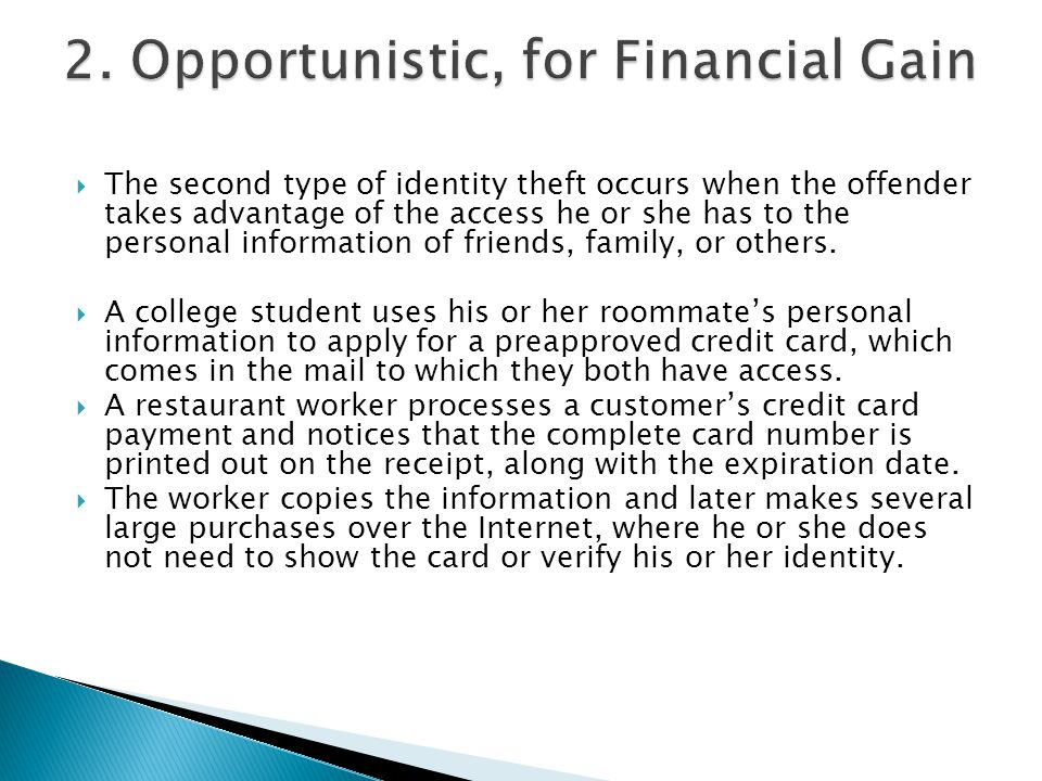  The second type of identity theft occurs when the offender takes advantage of the access he or she has to the personal information of friends, famil