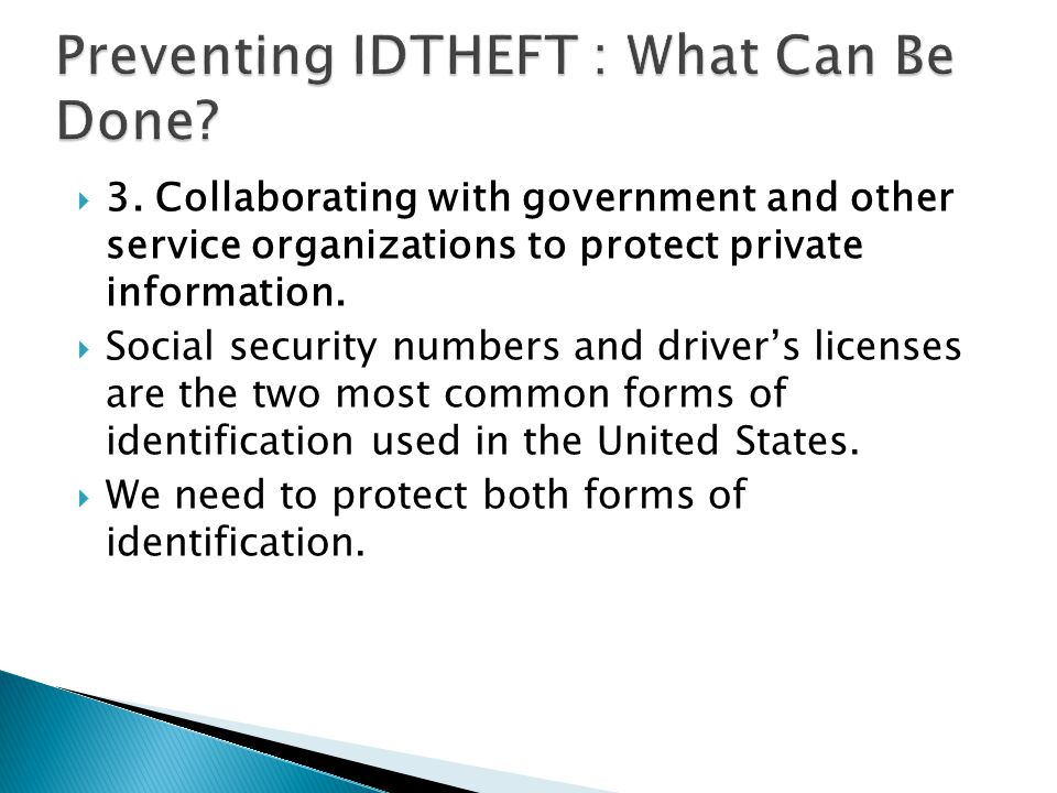  3. Collaborating with government and other service organizations to protect private information.  Social security numbers and driver's licenses are