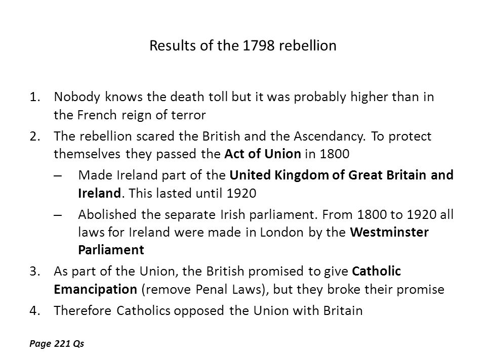 Results of the 1798 rebellion 1.Nobody knows the death toll but it was probably higher than in the French reign of terror 2.The rebellion scared the British and the Ascendancy.