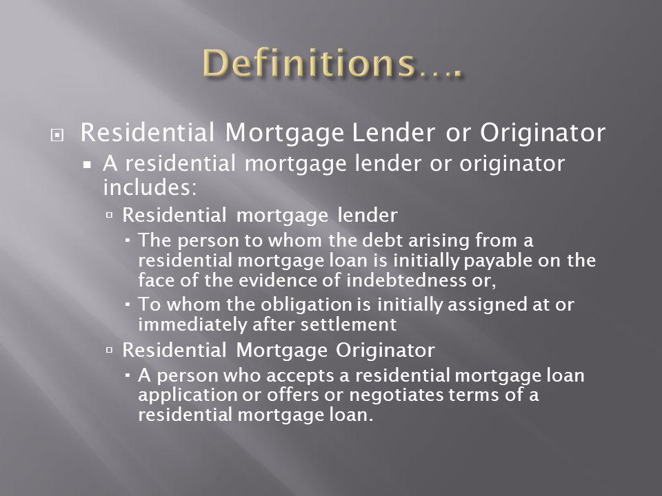  Residential Mortgage Lender or Originator  A residential mortgage lender or originator includes:  Residential mortgage lender The person to whom
