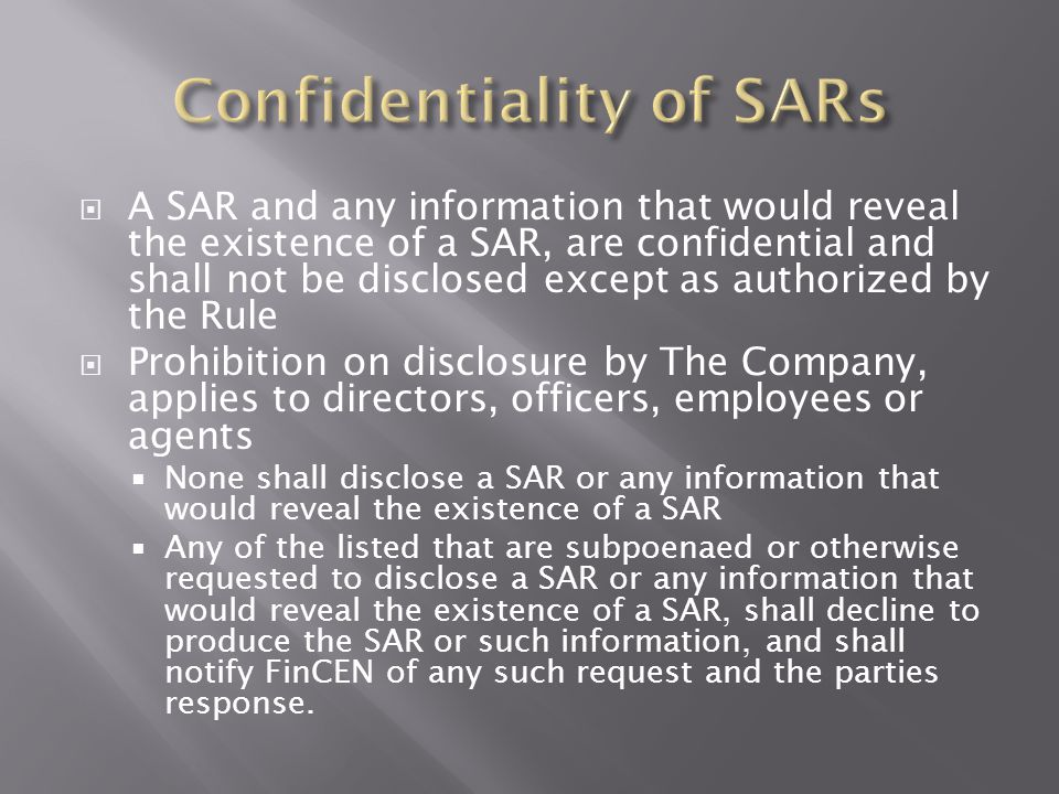  A SAR and any information that would reveal the existence of a SAR, are confidential and shall not be disclosed except as authorized by the Rule  P