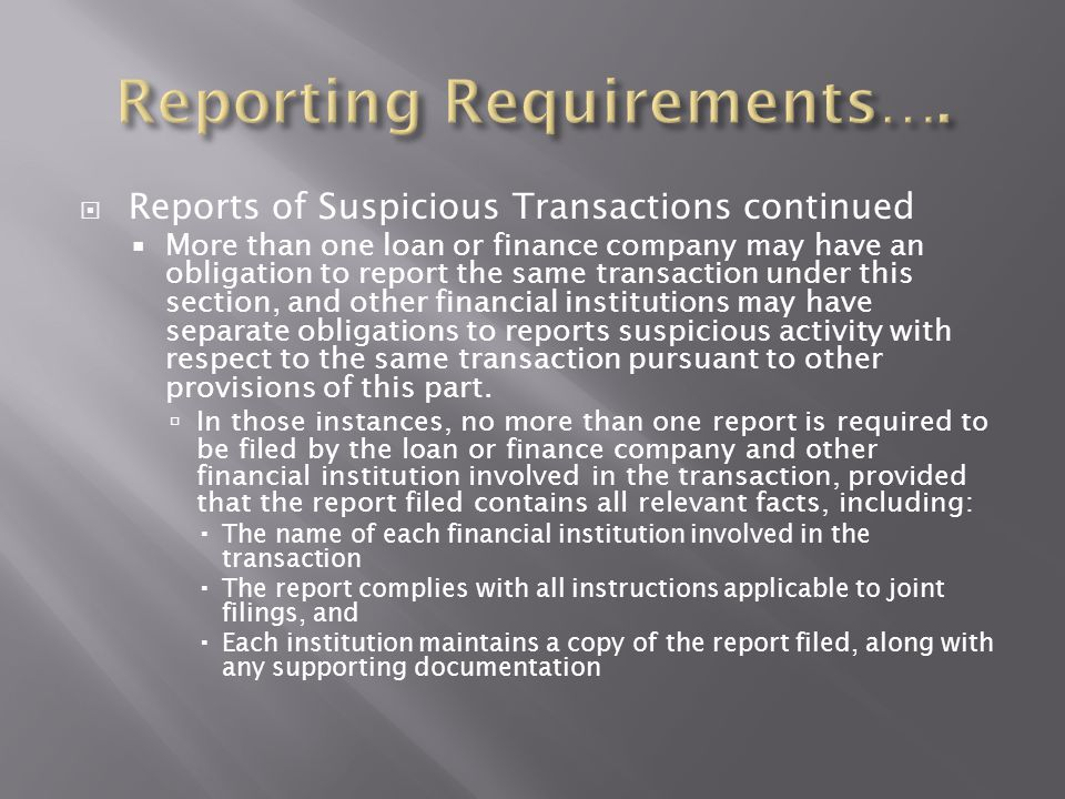  Reports of Suspicious Transactions continued  More than one loan or finance company may have an obligation to report the same transaction under thi