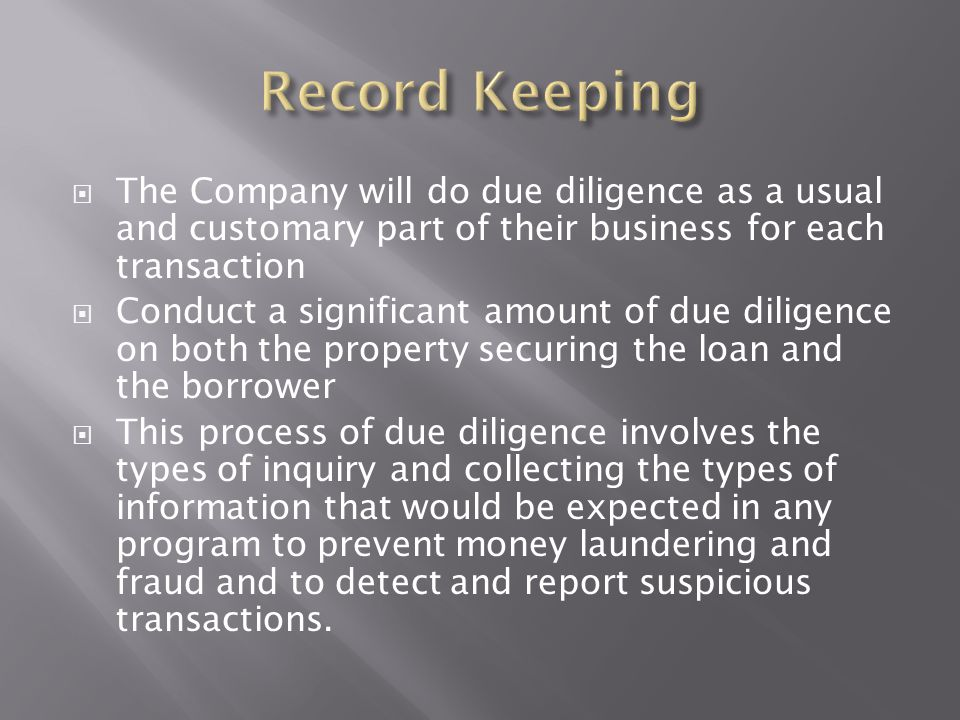  The Company will do due diligence as a usual and customary part of their business for each transaction  Conduct a significant amount of due diligen