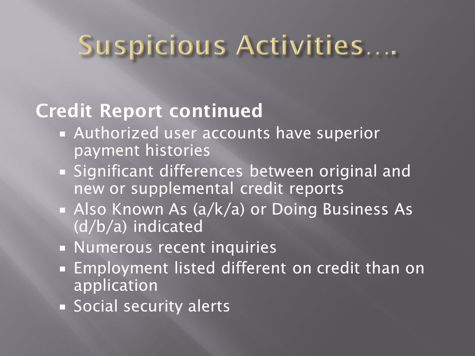 Credit Report continued  Authorized user accounts have superior payment histories  Significant differences between original and new or supplemental