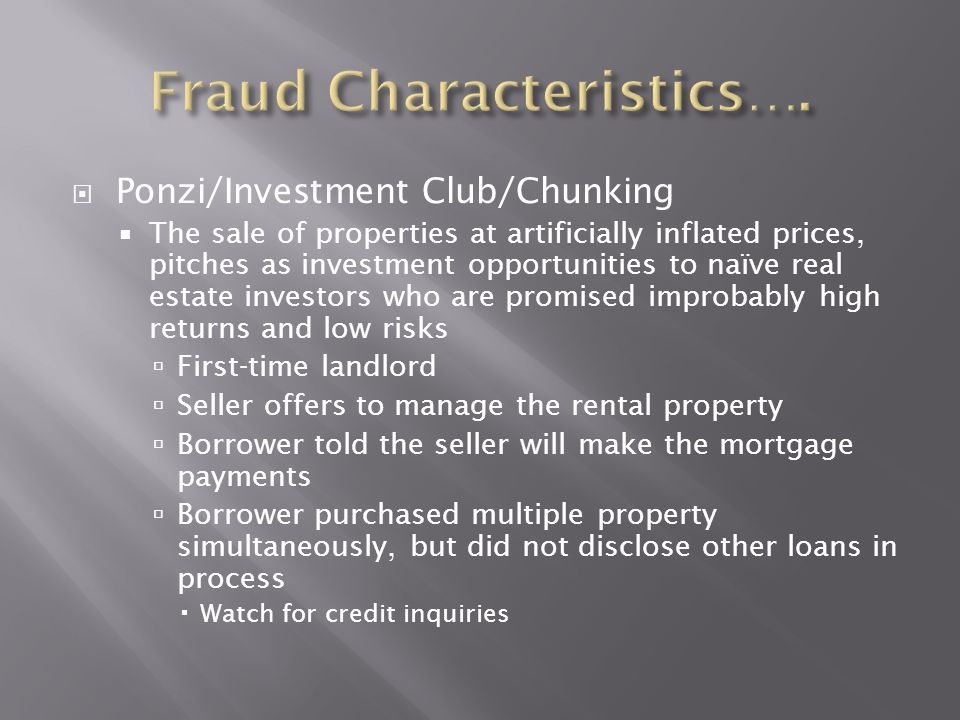  Ponzi/Investment Club/Chunking  The sale of properties at artificially inflated prices, pitches as investment opportunities to naïve real estate in