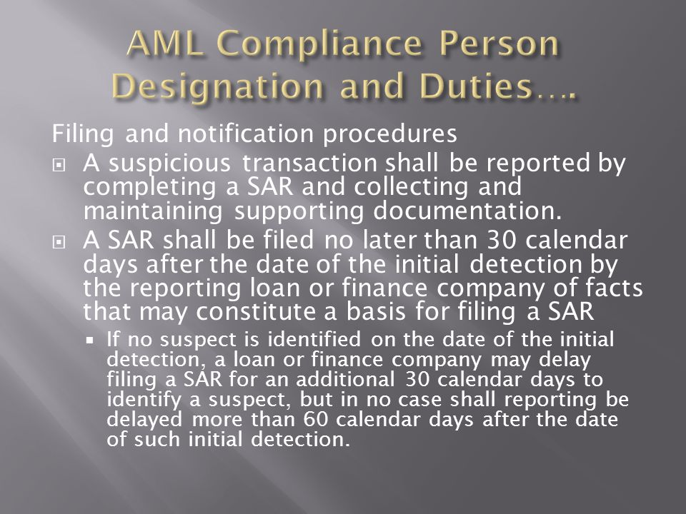 Filing and notification procedures  A suspicious transaction shall be reported by completing a SAR and collecting and maintaining supporting document