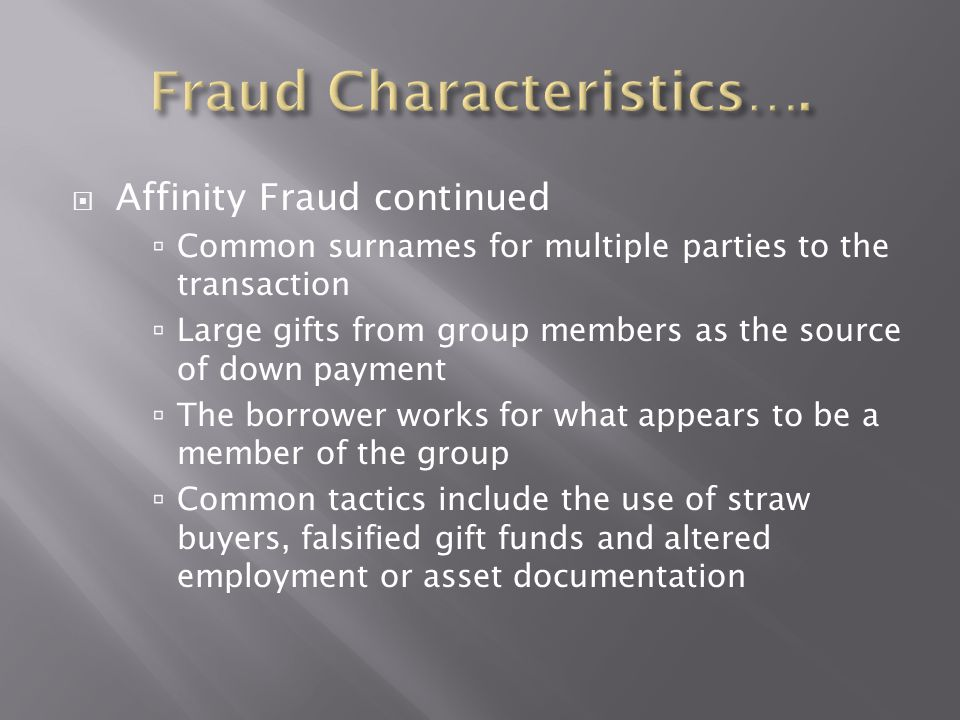  Affinity Fraud continued  Common surnames for multiple parties to the transaction  Large gifts from group members as the source of down payment 