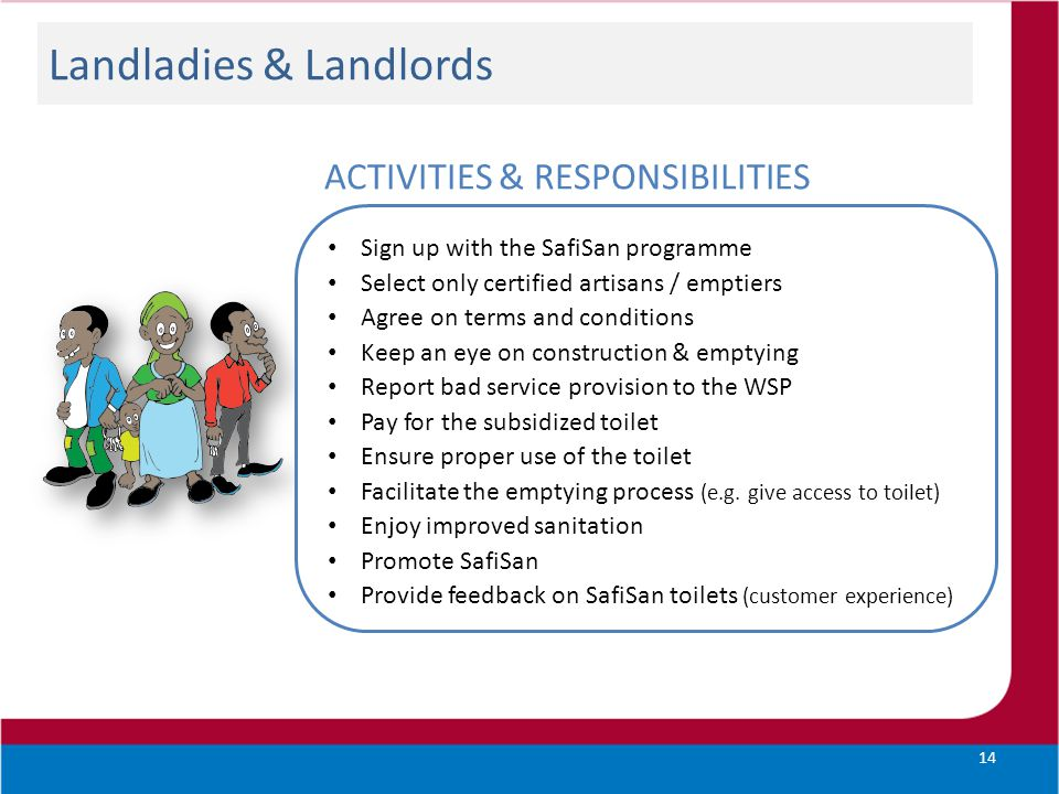Landladies & Landlords 14 ACTIVITIES & RESPONSIBILITIES Sign up with the SafiSan programme Select only certified artisans / emptiers Agree on terms an