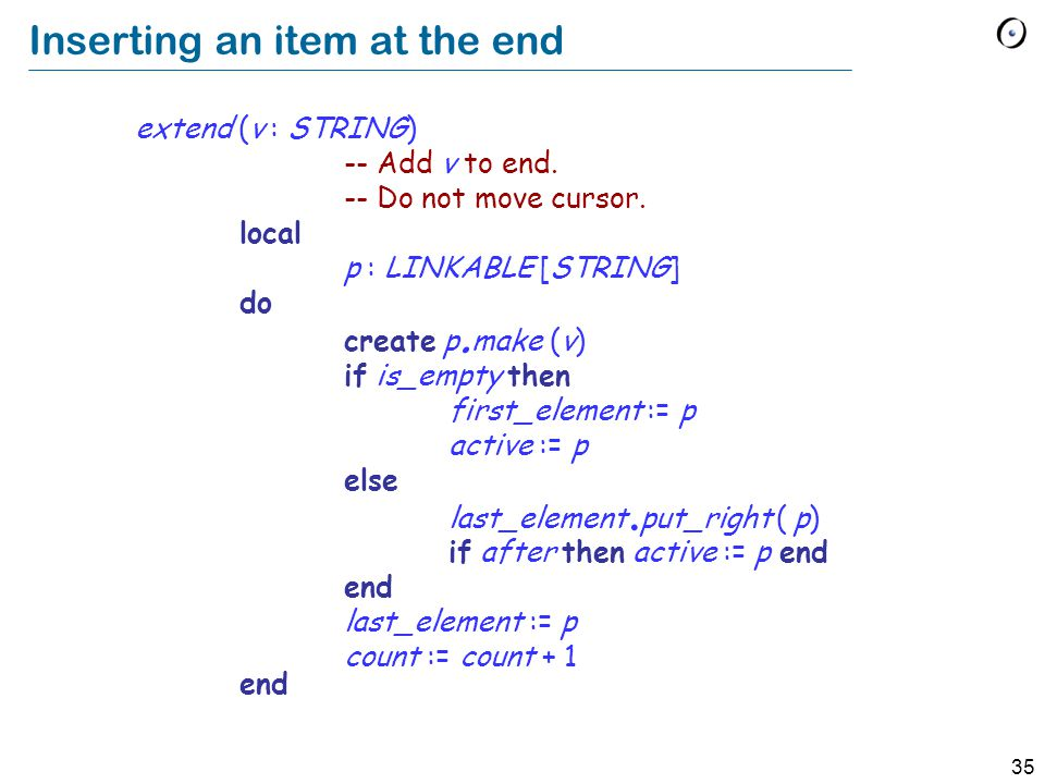 35 Inserting an item at the end extend (v : STRING) -- Add v to end.