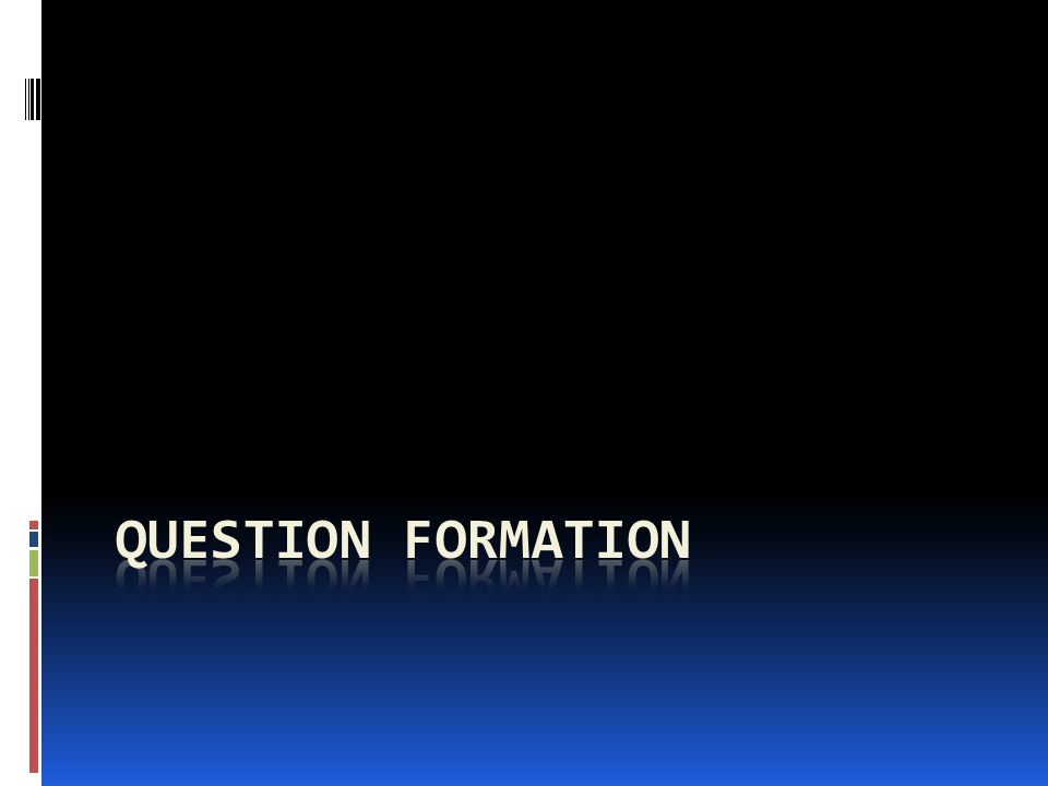 Question Formation  To ask a question that may be answered sí or no, just raise the pitch of your voice at the end of the question.