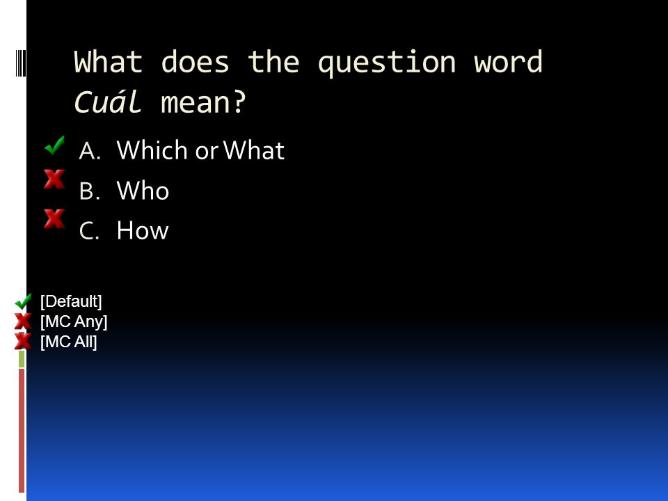 What does the question word Cuál mean A. Which or What B. Who C. How [Default] [MC Any] [MC All]