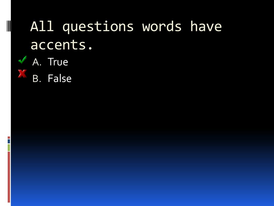 All questions words have accents. A. True B. False