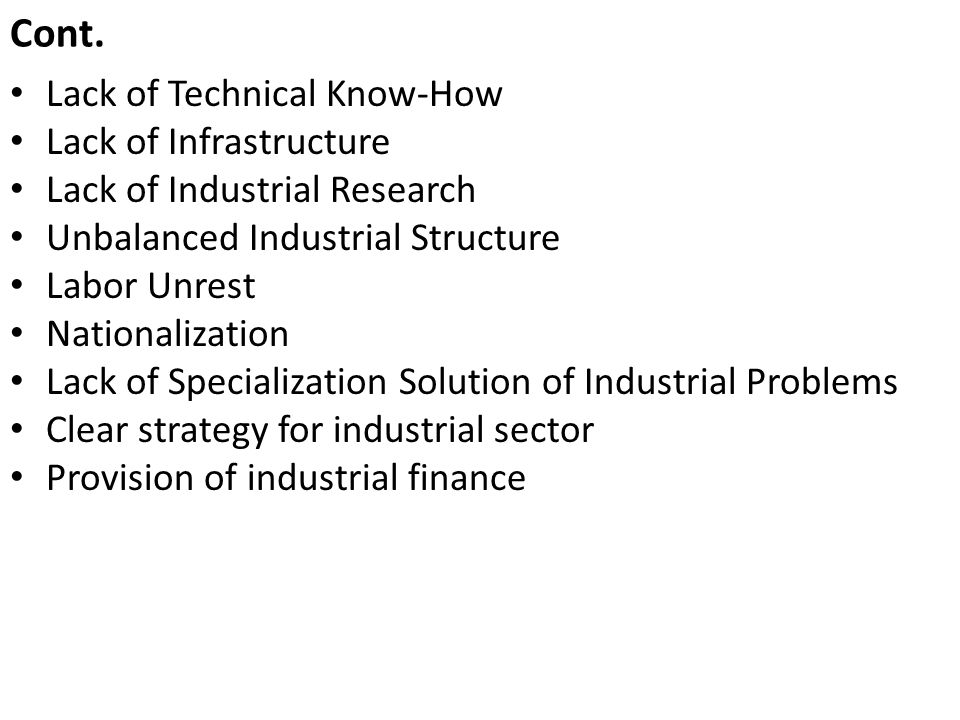 Cont. Lack of Technical Know-How Lack of Infrastructure Lack of Industrial Research Unbalanced Industrial Structure Labor Unrest Nationalization Lack
