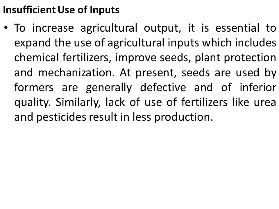 Insufficient Use of Inputs To increase agricultural output, it is essential to expand the use of agricultural inputs which includes chemical fertilize